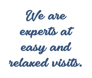 We are experts at easy and relaxed visits.
